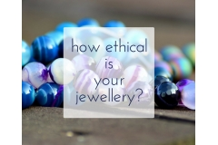 How Ethical is Your Jewellery?